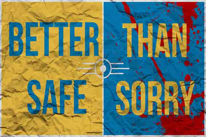 Better Safe Than Be Sorry